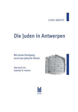 Abbildung von Abicht | Die Juden in Antwerpen | 2010 | Mit einem Rundgang durch das j...
