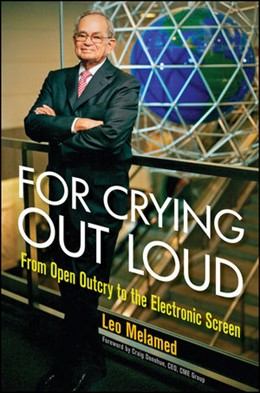 Abbildung von Melamed | For Crying Out Loud | 1. Auflage | 2009 | From Open Outcry to the Electr...