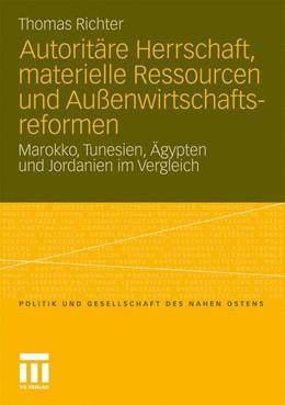 Abbildung von Richter | Autoritäre Herrschaft, materielle Ressourcen und Außenwirtschaftsreformen | Mit einem Geleitwort von Martin Beck | 2011 | Marokko, Tunesien, Ägypten und...