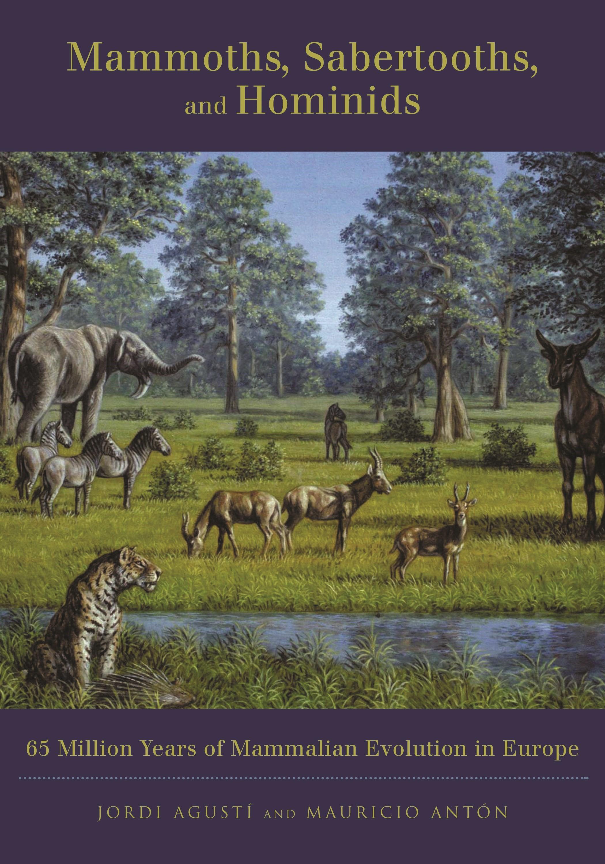 Abbildung von Agustí / Antón   Mammoths, Sabertooths, and Hominids   2005