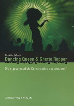 Abbildung von Schoch | Dancing Queen und Ghetto Rapper | 2006 | 2016 | Die massenmediale Konstruktion... | 12