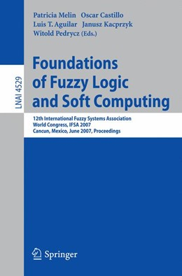Abbildung von Melin / Castillo / Aguilar / Pedrycz | Foundations of Fuzzy Logic and Soft Computing | 2007 | 12th International Fuzzy Syste...