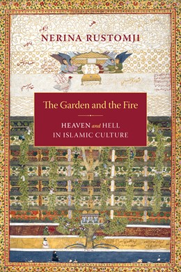 Abbildung von Rustomji | The Garden and the Fire | 2008 | Heaven and Hell in Islamic Cul...