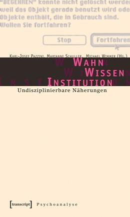 Abbildung von Pazzini / Schuller / Wimmer | Wahn - Wissen - Institution | 2005 | Undisziplinierbare Näherungen