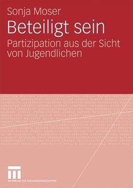 Abbildung von Moser | Beteiligt sein | Mit einem Vorwort von Heiner Keupp | 2009 | Partizipation aus der Sicht vo...