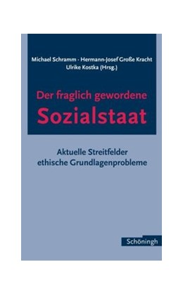 Abbildung von Kostka / Schramm / Große-Kracht / Kracht | Der fraglich gewordene Sozialstaat | 2006 | 2006 | Aktuelle Streitfelder - ethisc...