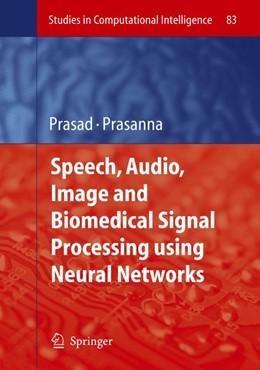 Abbildung von Prasad / Prasanna   Speech, Audio, Image and Biomedical Signal Processing using Neural Networks   1st Edition. Softcover version of original hardcover edition 2008   2010   83