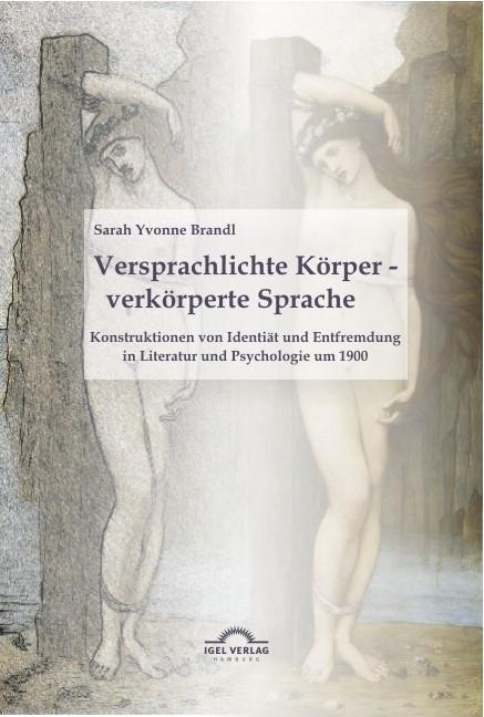 Abbildung von Brandl   Versprachlichte Körper - Verkörperte Sprache: Konstruktionen von Identität und Entfremdung in Literatur und Psychologie um 1900   2011