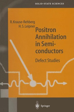 Abbildung von Krause-Rehberg / Leipner | Positron Annihilation in Semiconductors | 1st ed. 1999. Corr. 2nd printing. Softcover version of original hardcover edition 1999 | 2010