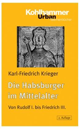 Abbildung von Krieger | Die Habsburger im Mittelalter | 2., aktualisierte Auflage | 2004