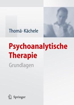 Abbildung von Thomä / Kächele | Psychoanalytische Therapie | 3., überarb. u. aktualisierte Aufl. | 2006 | Grundlagen