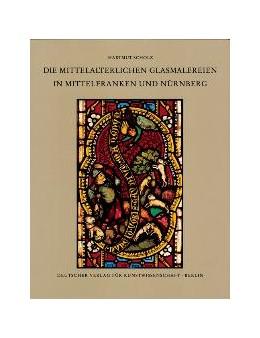 Abbildung von Scholz /   Corpus Vitrearum medii Aevi Deutschland / Die mittelalterlichen Glasmalereien in Mittelfranken und Nürnberg (extra muros)   2002