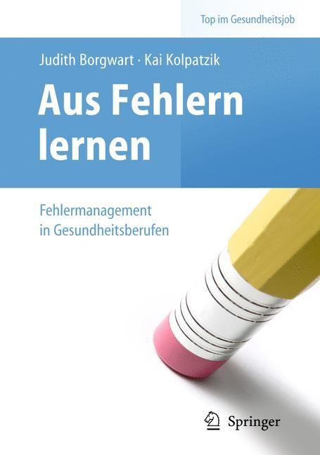 Aus Fehlern lernen - Fehlermanagement in Gesundheitsberufen | Borgwart / Kolpatzik | 1. Aufl., 2010 | Buch (Cover)