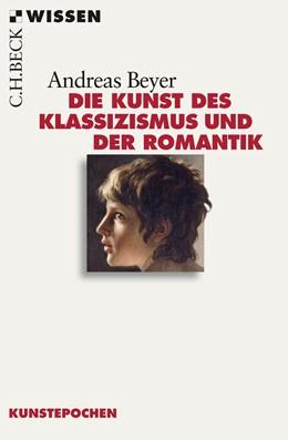 Abbildung von Beyer, Andreas | Die Kunst des Klassizismus und der Romantik | 1. Auflage | 2011 | 2558 | beck-shop.de