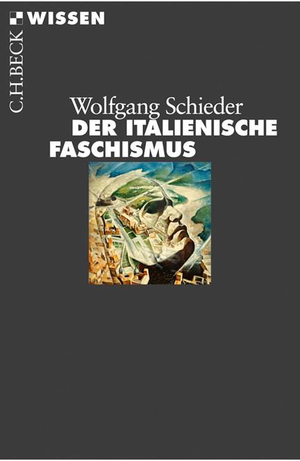 Cover: Wolfgang Schieder, Der italienische Faschismus