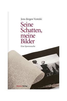 Abbildung von Ventzki   Seine Schatten, meine Bilder   2011   Eine Spurensuche