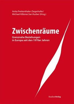 Abbildung von Prettenthaler-Ziegerhofer / Kißener / Kusber | Zwischenräume | 2011 | Grenznahe Beziehungen in Europ...