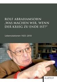 """Rolf Abrahamsohn. """"Was machen wir, wenn der Krieg zu Ende ist?""""   Abrahamsohn /, 2010   Buch (Cover)"""