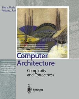 Abbildung von Mueller / Paul   Computer Architecture   1st Edition. Softcover version of original hardcover edition 2000   2010   Complexity and Correctness