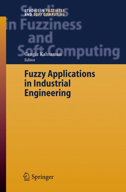 Fuzzy Applications in Industrial Engineering | Kahraman | 1st Edition. Softcover version of original hardcover edition 2006, 2010 | Buch (Cover)