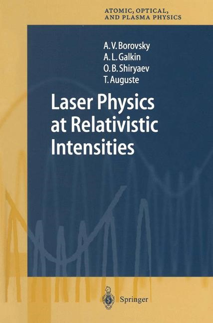 Laser Physics at Relativistic Intensities | Borovsky / Galkin / Shiryaev | 1st Edition. Softcover version of original hardcover edition 2003, 2010 | Buch (Cover)