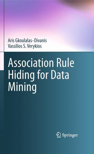 Abbildung von Gkoulalas-Divanis / Verykios   Association Rule Hiding for Data Mining   2010