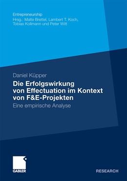 Abbildung von Küpper | Die Erfolgswirkung von Effectuation im Kontext von F&E-Projekten | Mit einem Geleitwort von Prof. Dr. Malte Brettel | 2010 | Eine empirische Analyse