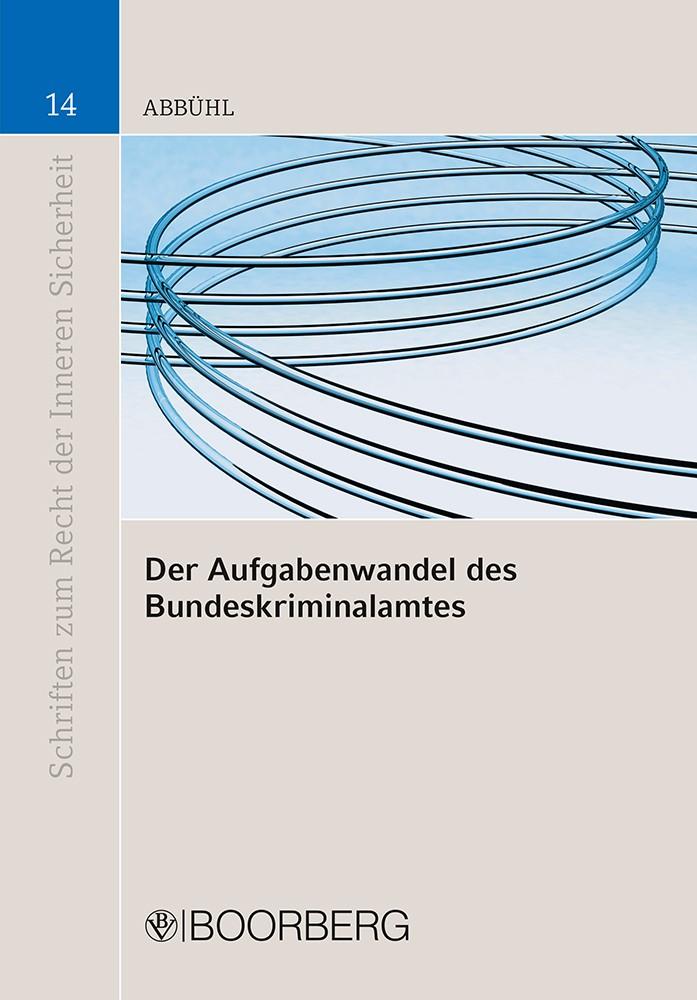 Abbildung von Abbühl | Der Aufgabenwandel des Bundeskriminalamtes | 2010
