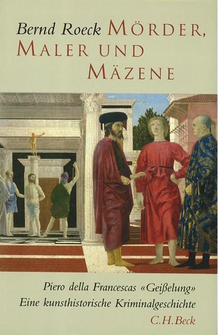 Cover: Bernd Roeck, Mörder, Maler und Mäzene