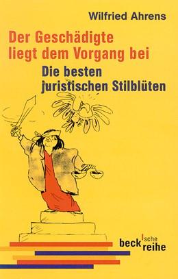 Abbildung von Ahrens, Wilfried   Der Geschädigte liegt dem Vorgang bei   7. Auflage   2010   Die besten juristischen Stilbl...   1347