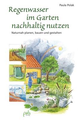 Abbildung von Polak | Regenwasser im Garten nachhaltig nutzen | 2011 | Naturnah planen, bauen und ges...