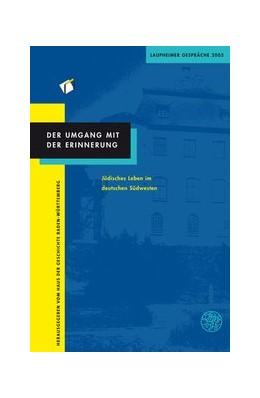 Abbildung von Der Umgang mit der Erinnerung. Jüdisches Leben im deutschen Südwesten | 2010 | Laupheimer Gespräche 2005 | 6