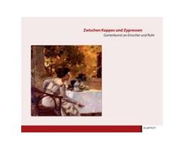 Abbildung von Oldengott / Vogt | Zwischen Kappes und Zypressen | 2010 | Gartenkunst an Emscher und Ruh...