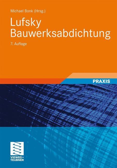 Abbildung von Bonk / Cziesielski   Lufsky Bauwerksabdichtung   7., vollst. aktual. u. erw. Aufl.   2010