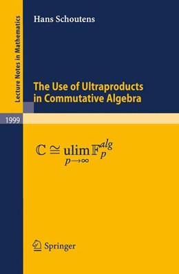 Abbildung von Schoutens   The Use of Ultraproducts in Commutative Algebra   1st Edition.   2010   1999
