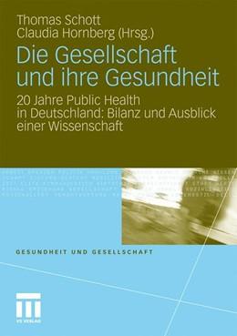 Abbildung von Schott / Hornberg | Die Gesellschaft und ihre Gesundheit | 2011 | 20 Jahre Public Health in Deut...