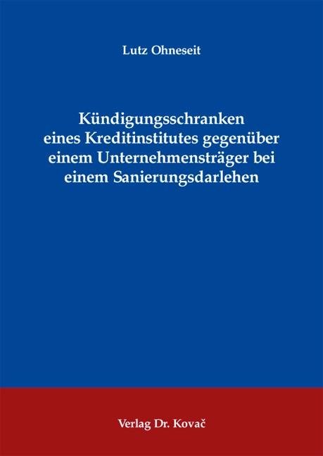 Kündigungsschranken eines Kreditinstitutes gegenüber einem Unternehmensträger bei einem Sanierungsdarlehen | Ohneseit, 2010 | Buch (Cover)