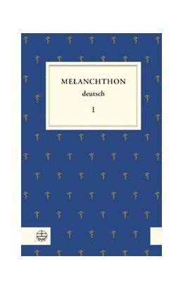 Abbildung von Beyer / Rhein / Wartenberg | Melanchthon deutsch I | 2., Aufl. | 2011 | Schule und Universität, Philos...