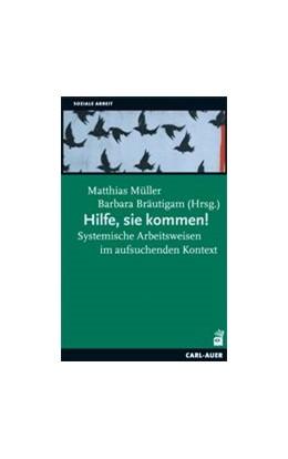 Abbildung von Müller / Bräutigam | Hilfe, sie kommen! | 2011 | Systemische Arbeitsweisen im a...