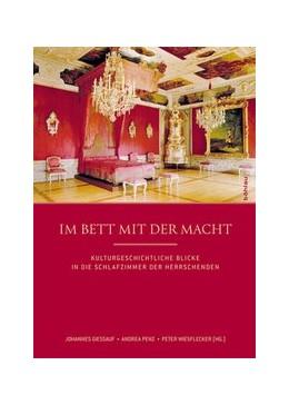 Abbildung von Gießauf / Penz / Wiesflecker | Im Bett mit der Macht | 2011 | Kulturgeschichtliche Blicke in...
