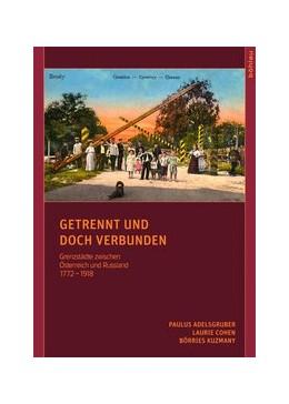 Abbildung von Adelsgruber / Cohen / Kuzmany | Getrennt und doch verbunden | 2011 | Grenzstädte zwischen Österreic...