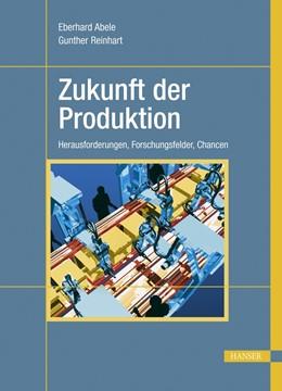 Abbildung von Abele / Reinhart | Zukunft der Produktion | 2011 | Herausforderungen, Forschungsf...