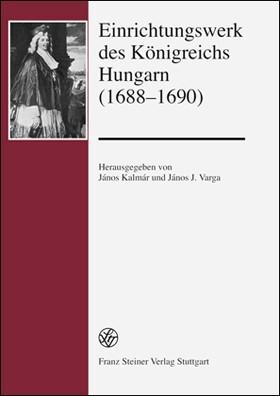 Einrichtungswerk des Königreichs Hungarn (1688–1690) | Kalmár / Varga | 1. Auflage, 2011 | Buch (Cover)