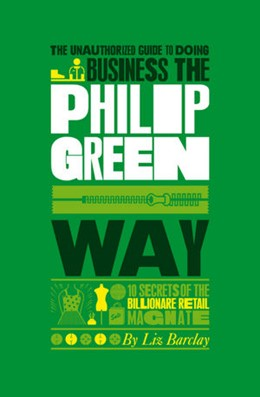 Abbildung von Barclay | The Unauthorized Guide To Doing Business the Philip Green Way | 2010 | 10 Secrets of the Billionaire ...