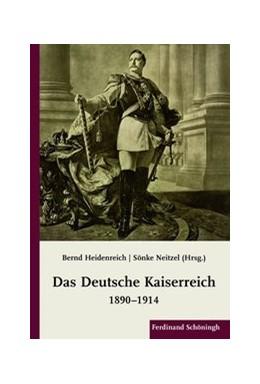 Abbildung von Neitzel / Heidenreich | Das Deutsche Kaiserreich 1890-1914 | 1. Auflage | 2011 | beck-shop.de