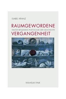 Abbildung von Kranz | Raumgewordene Vergangenheit | 1. Aufl. 2011 | 2011 | Walter Benjamins Poetologie de...