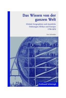 Abbildung von Schröder   Das Wissen von der ganzen Welt   1. Auflage   2011   beck-shop.de