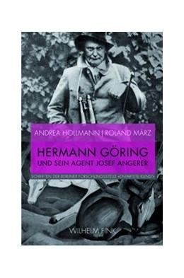 Abbildung von März / Hollmann | Hermann Göring und sein Agent Josef Angerer | 1. Auflage 2014 | 2014 | Annexion und Verkauf