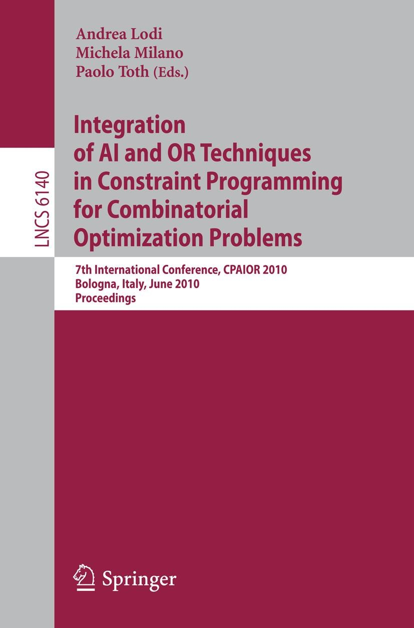 Integration of AI and OR Techniques in Constraint Programming for Combinatorial Optimization Problems   Lodi / Milano / Toth   1st Edition., 2010   Buch (Cover)