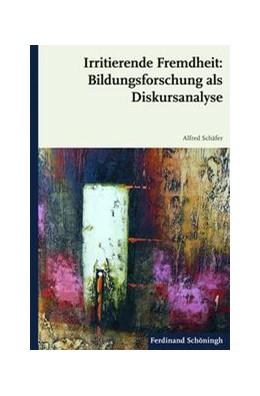 Abbildung von Schäfer | Irritierende Fremdheit: Bildungsforschung als Diskursanalyse | 1. Auflage | 2011 | beck-shop.de